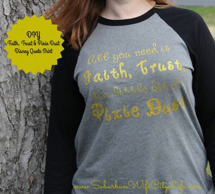 DIY- Faith, Trust & Pixie Dust Disney Quote Shirt