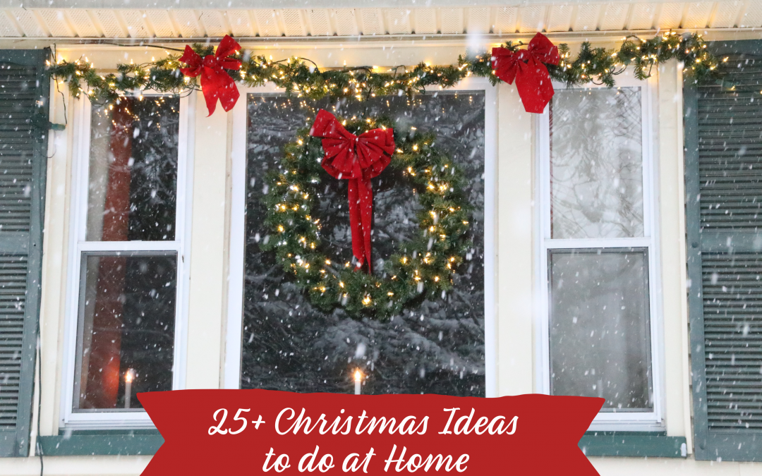 25+ Christmas Ideas to do at Home